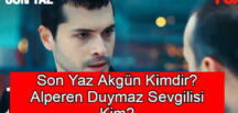 Son Yaz Akgün, Alperen Duymaz kimdir? Alperen Duymaz'ın eşi kimdir?