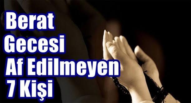 BERAT KANDİLİ'NDE AFFEDİLMEYECEK 7 KİŞİ! ALLAH muhafaza.