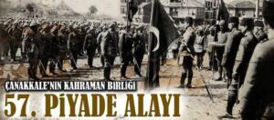 57. Alay, 57. Piyade Alayı, Çanakkale Savaşı sırasında, 15 Nisan 1915'te Anzak Çıkarmasını durdurması ve verdiği büyük kayıplarla efsaneleşmiş bir alaydır.