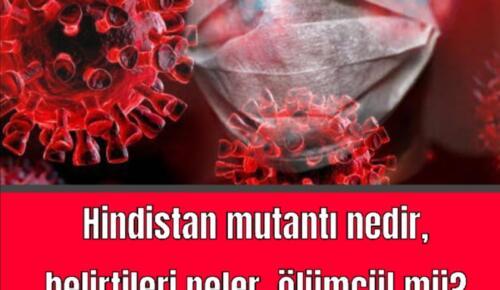 Hindistan mutantı nedir, belirtileri neler, ölümcül mü? Son dakika: Hindistan mutasyonu Türkiye'de!