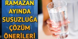 Ramazanda susamamak için ne yapmalı? İşte, basit öneriler