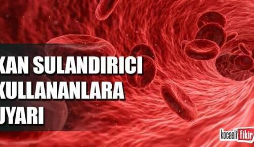 Kan sulandırıcı kullananlara uyarı