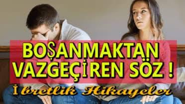 BOŞANMAKTAN VAZGEÇİREN SÖZ (İbretlik Bir Evlilik Hikayesi)