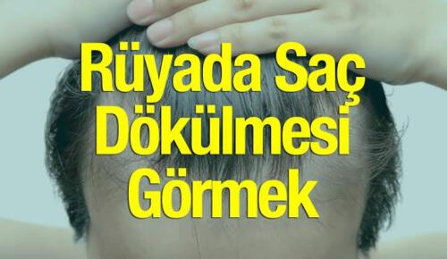 Rüyada saç dökülmesi görmek! Rüyada saç dökülmesi diyanet yorumu nedir? Rüyada saç dökülmesi islami yorumu nedir?