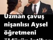 Yozgat'ta uzman çavuş düğün hazırlığı yaptığı nişanlısını öldürdükten sonra intihar etti