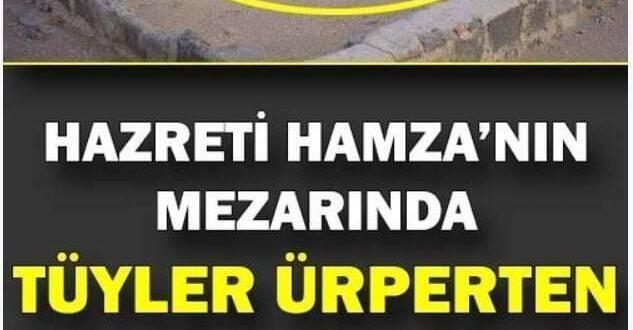 Allah'ın aslanı olarak nam salan Uhut Şehidi Hazreti Hamza'nın m'ezarında tüyleri diken diken edecek görüntü…