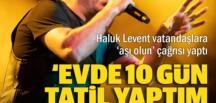 Haluk Levent'ten aşı uyarısı