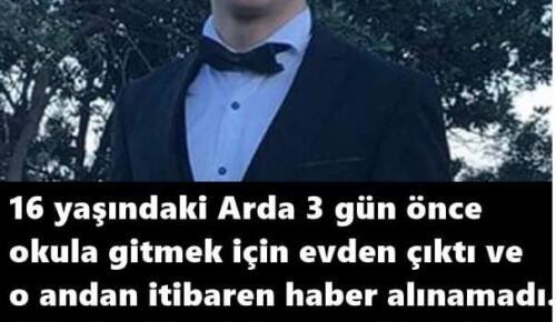Üç gündür aranan 16 yaşındaki Arda'dan acı haber