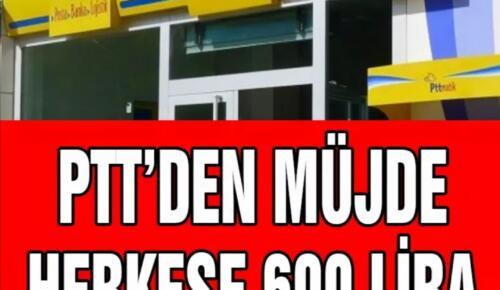 PTT'den büyük müjde herkese 600 lira nakit ödenecek
