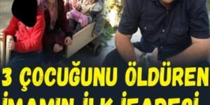 Trabzon'da üç küçük kızını öldüren imamın ilk ifadesi ortaya çıktı