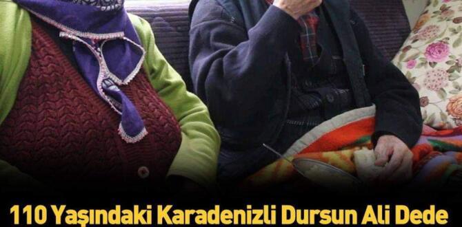 110 yaşındaki Dursun Ali dede uzun yaşamın sırrını açıkladı