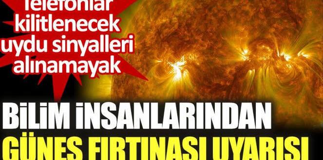 Güneş fırtınası uyarısı: Telefon ve uydu sinyalleri etkilenecek