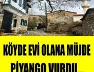 Bu Fiyatlar İstanbul'da Yok! Köyde Evi Olana Piyango Vurdu